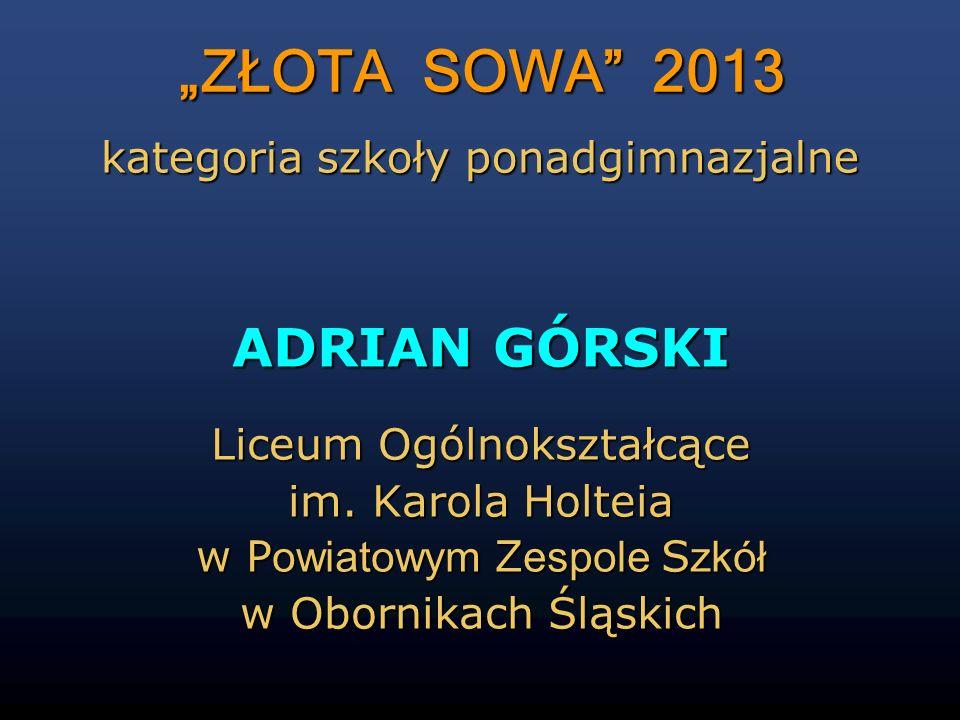 """""""ZŁOTA SOWA 2013 ADRIAN GÓRSKI kategoria szkoły ponadgimnazjalne"""