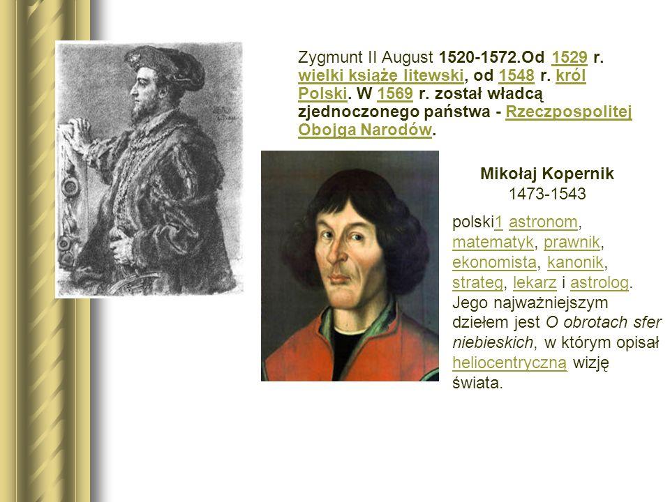 Zygmunt II August 1520-1572.Od 1529 r. wielki książę litewski, od 1548 r. król Polski. W 1569 r. został władcą zjednoczonego państwa - Rzeczpospolitej Obojga Narodów.