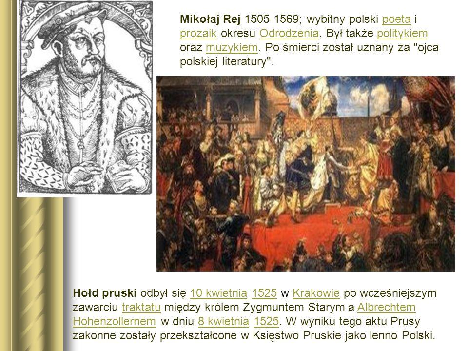 Mikołaj Rej 1505-1569; wybitny polski poeta i prozaik okresu Odrodzenia. Był także politykiem oraz muzykiem. Po śmierci został uznany za ojca polskiej literatury .