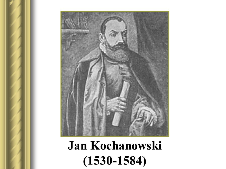 Jan Kochanowski (1530-1584)