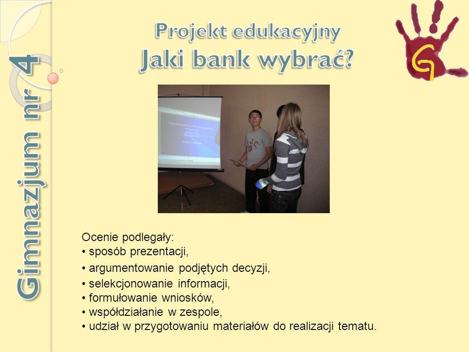 Gimnazjum nr 4 Jaki bank wybrać Projekt edukacyjny Ocenie podlegały: