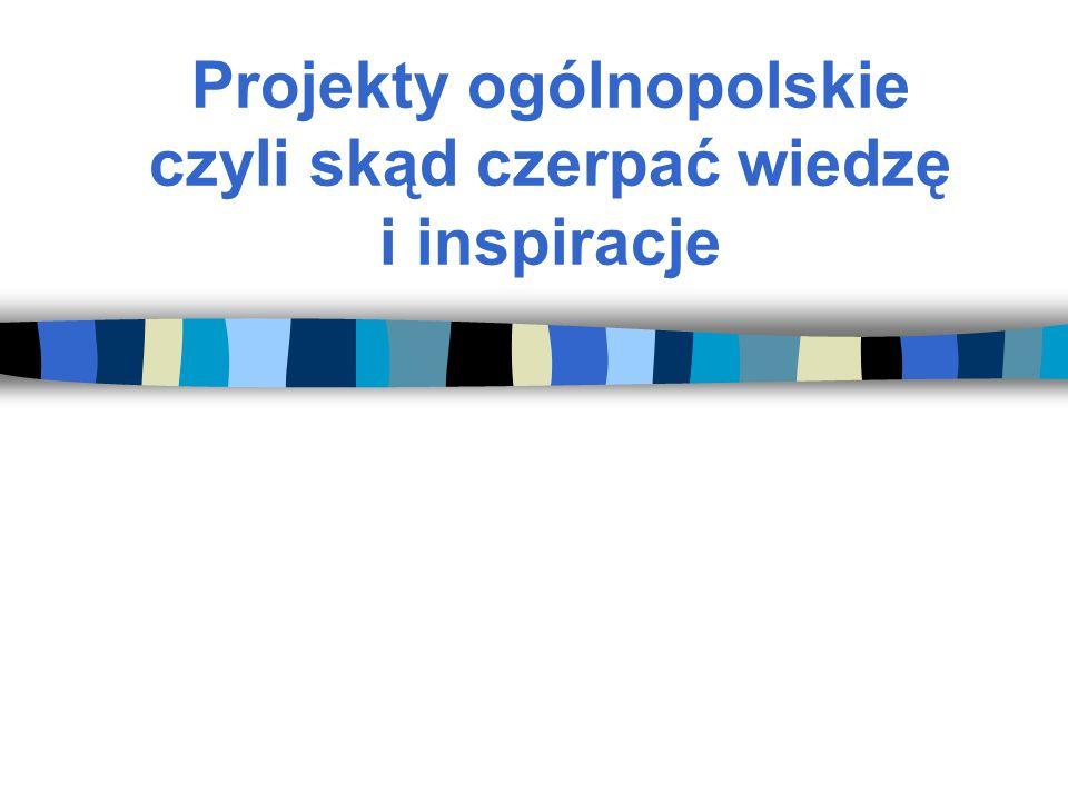 Projekty ogólnopolskie czyli skąd czerpać wiedzę i inspiracje