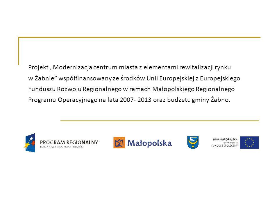"""Projekt """"Modernizacja centrum miasta z elementami rewitalizacji rynku w Żabnie współfinansowany ze środków Unii Europejskiej z Europejskiego Funduszu Rozwoju Regionalnego w ramach Małopolskiego Regionalnego Programu Operacyjnego na lata 2007- 2013 oraz budżetu gminy Żabno."""