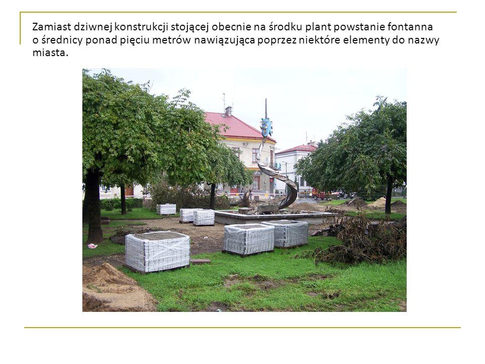 Zamiast dziwnej konstrukcji stojącej obecnie na środku plant powstanie fontanna o średnicy ponad pięciu metrów nawiązująca poprzez niektóre elementy do nazwy miasta.