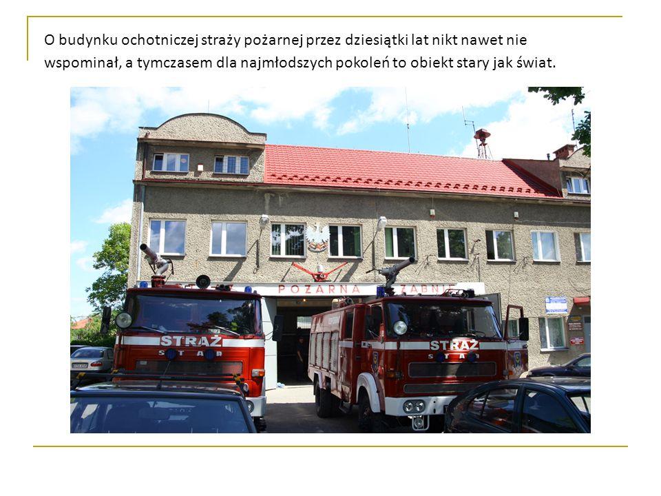 O budynku ochotniczej straży pożarnej przez dziesiątki lat nikt nawet nie wspominał, a tymczasem dla najmłodszych pokoleń to obiekt stary jak świat.