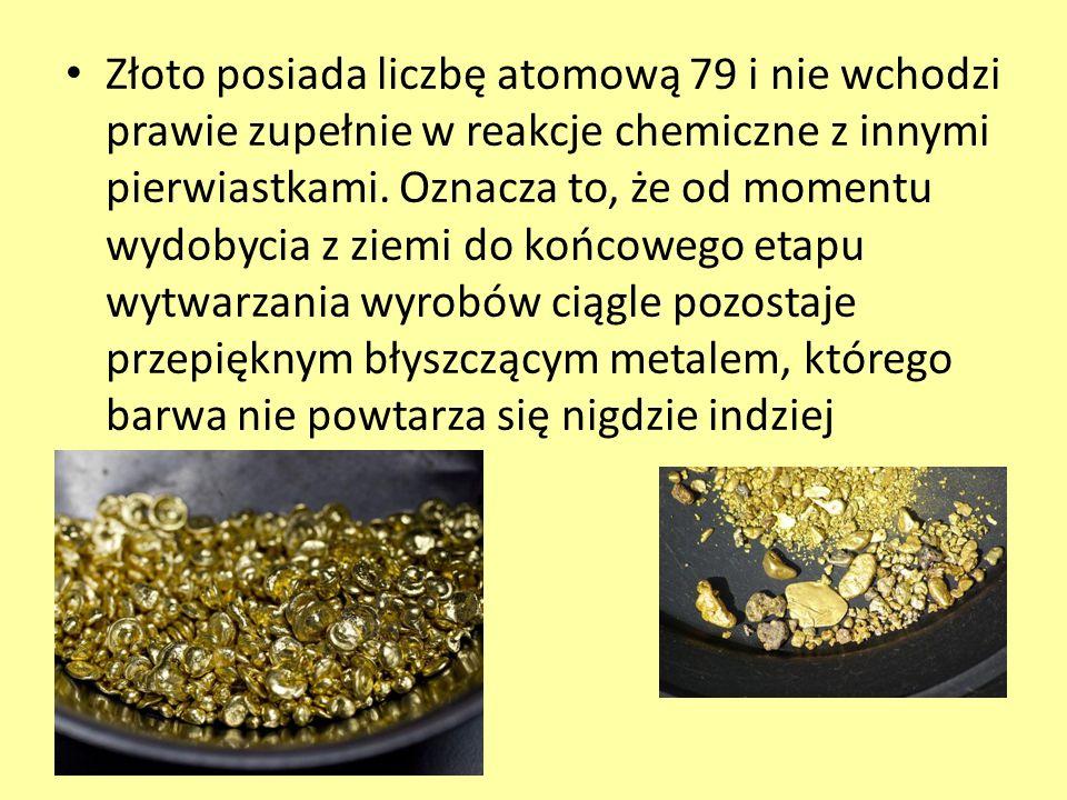 Złoto posiada liczbę atomową 79 i nie wchodzi prawie zupełnie w reakcje chemiczne z innymi pierwiastkami.