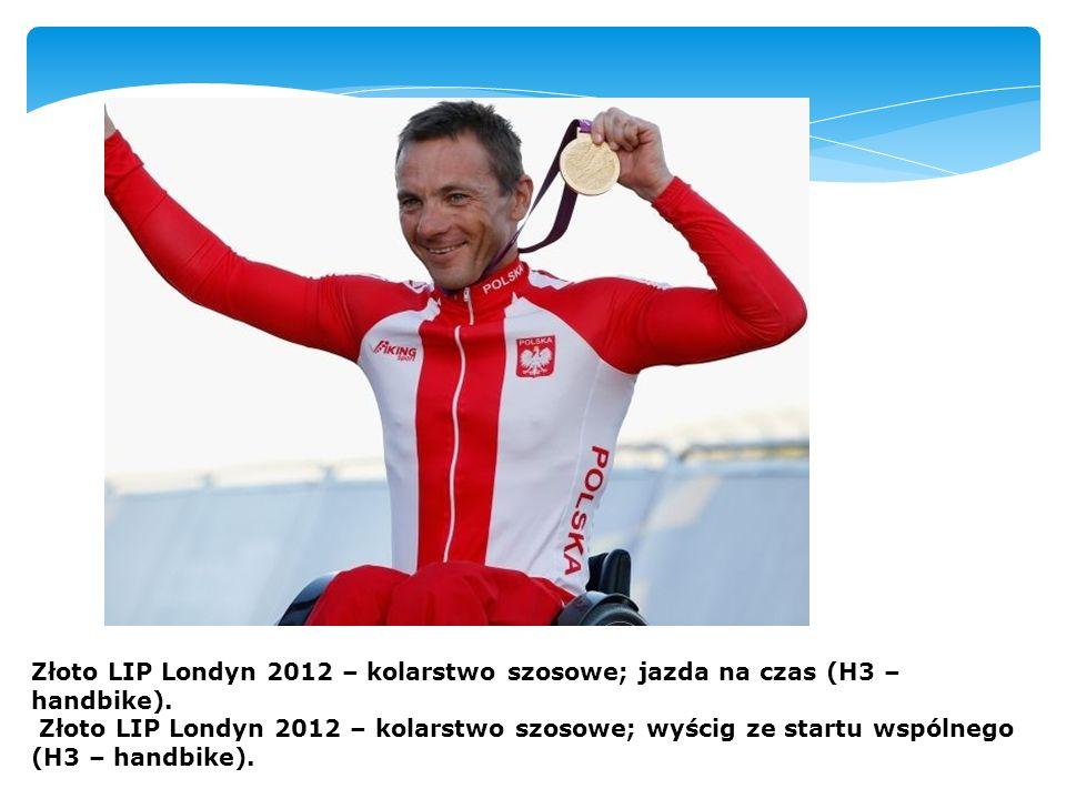 Złoto LIP Londyn 2012 – kolarstwo szosowe; jazda na czas (H3 – handbike).