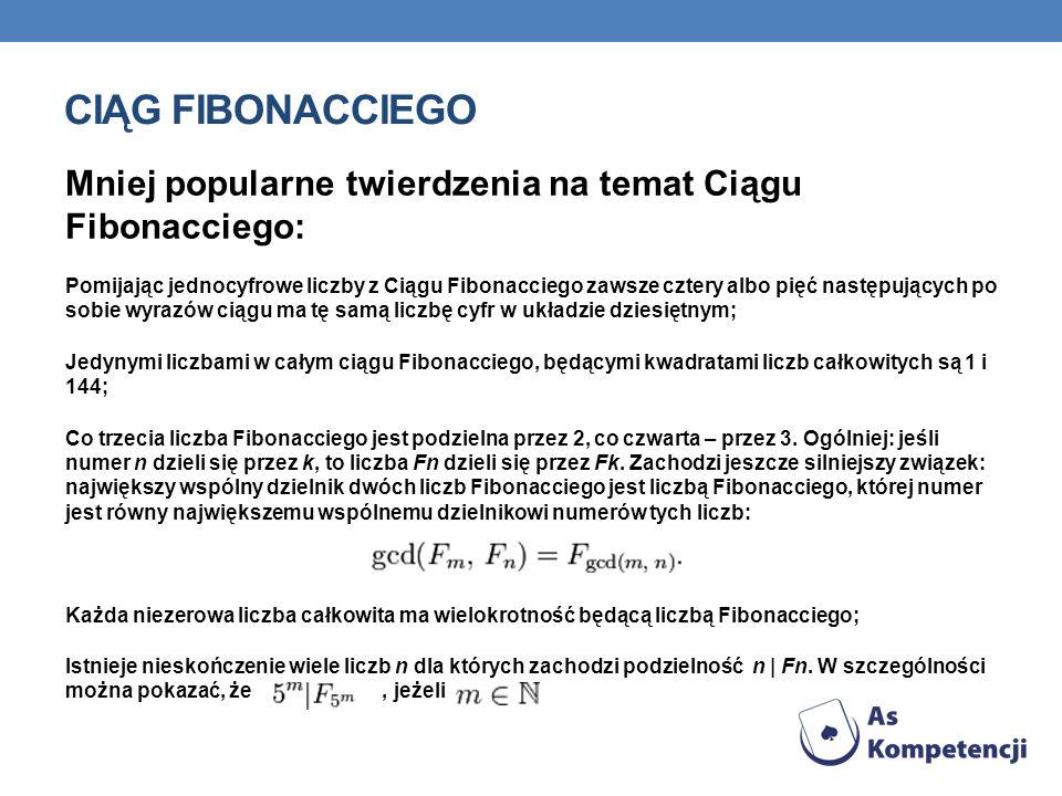 CIĄG FIBONACCIEGO Mniej popularne twierdzenia na temat Ciągu Fibonacciego: