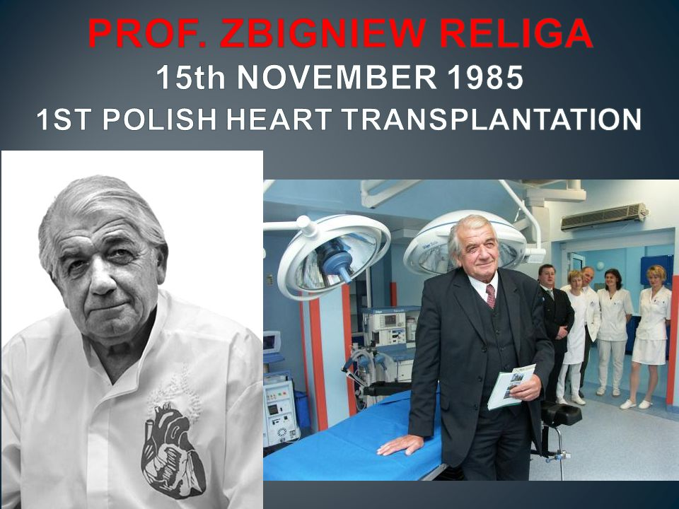 PROF. ZBIGNIEW RELIGA 15th NOVEMBER 1985 1ST POLISH HEART TRANSPLANTATION