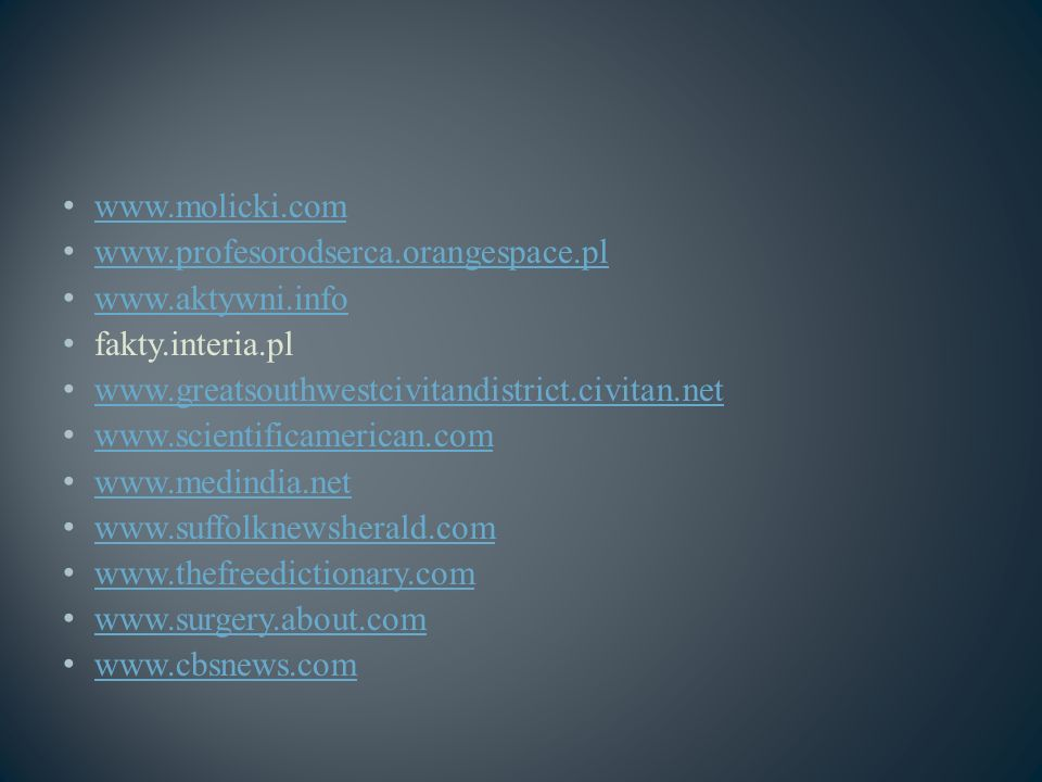 www.molicki.com www.profesorodserca.orangespace.pl. www.aktywni.info. fakty.interia.pl. www.greatsouthwestcivitandistrict.civitan.net.