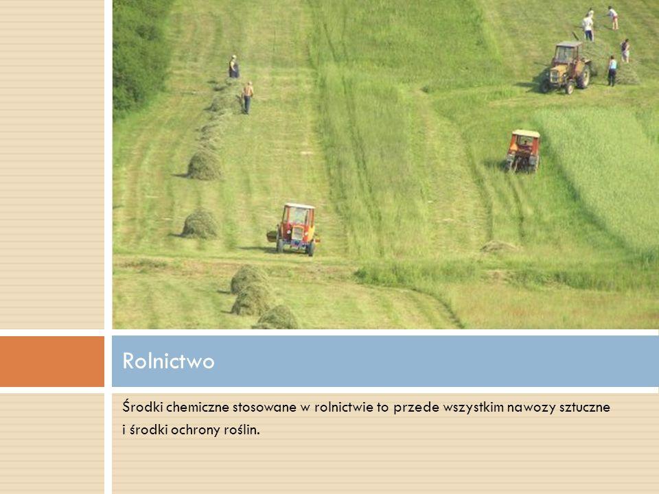 Rolnictwo Środki chemiczne stosowane w rolnictwie to przede wszystkim nawozy sztuczne.