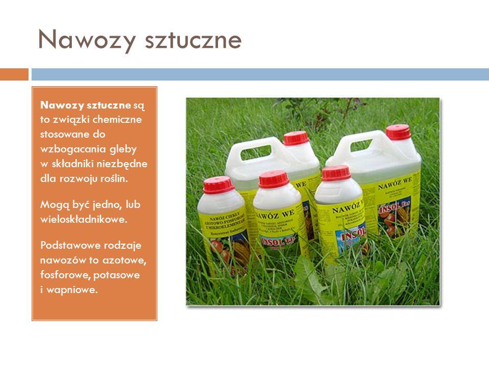 Nawozy sztuczne Nawozy sztuczne są to związki chemiczne stosowane do wzbogacania gleby w składniki niezbędne dla rozwoju roślin.