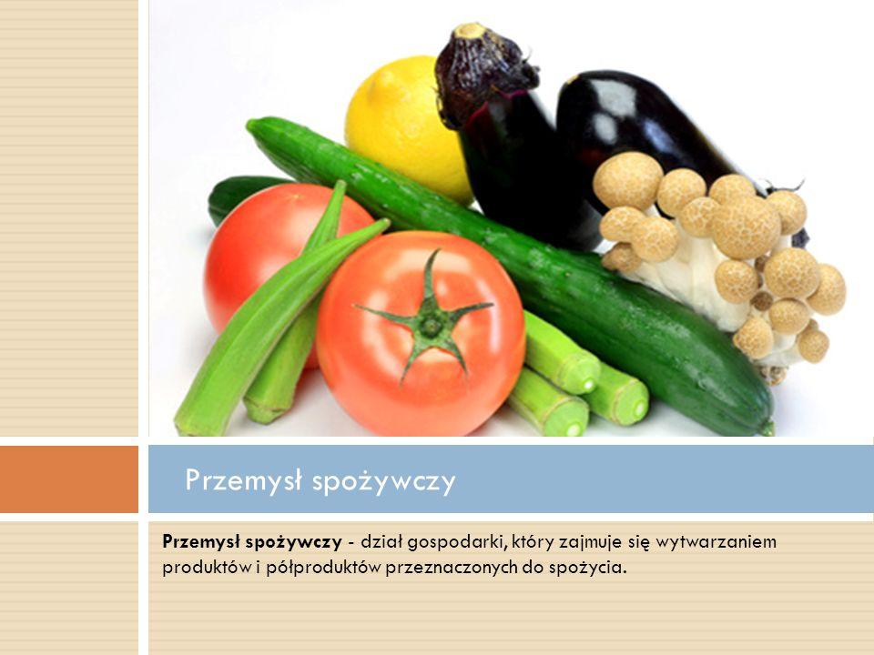 Przemysł spożywczy Przemysł spożywczy - dział gospodarki, który zajmuje się wytwarzaniem produktów i półproduktów przeznaczonych do spożycia.