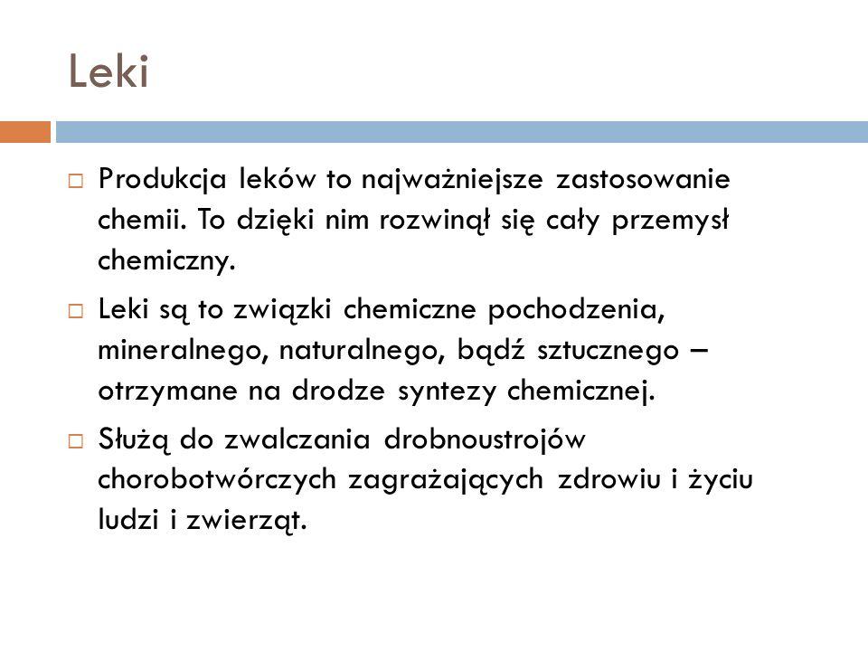 Leki Produkcja leków to najważniejsze zastosowanie chemii. To dzięki nim rozwinął się cały przemysł chemiczny.