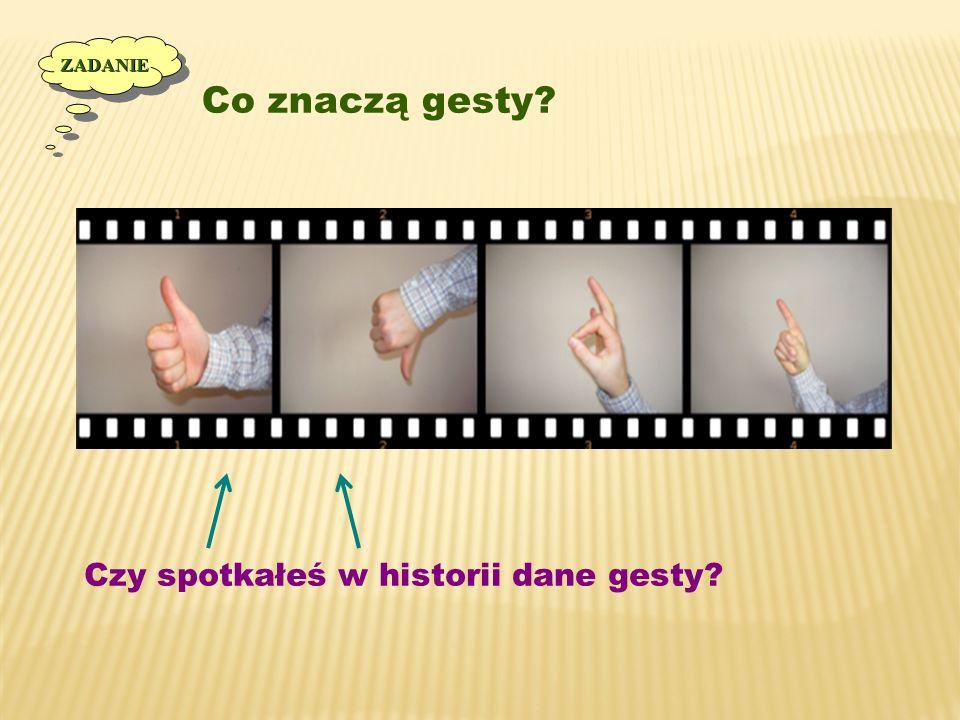 ZADANIE Co znaczą gesty Czy spotkałeś w historii dane gesty 6