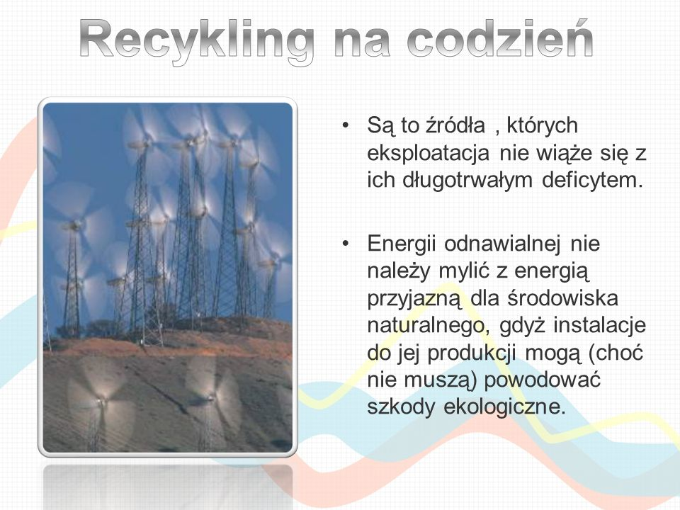 Recykling na codzień Są to źródła , których eksploatacja nie wiąże się z ich długotrwałym deficytem.
