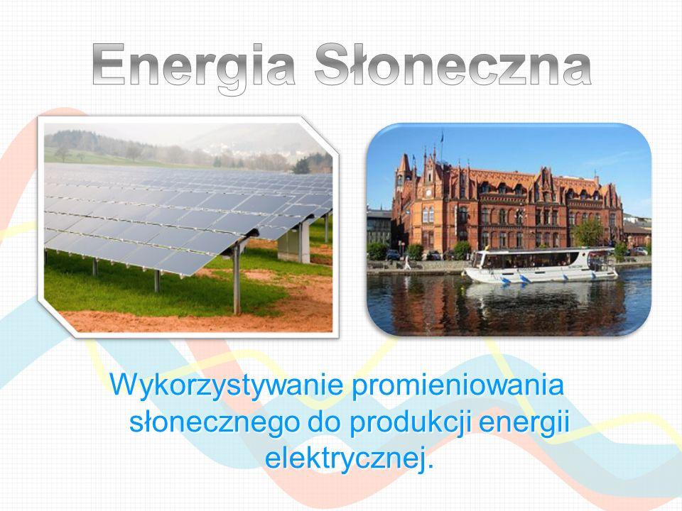 Energia Słoneczna Wykorzystywanie promieniowania słonecznego do produkcji energii elektrycznej.