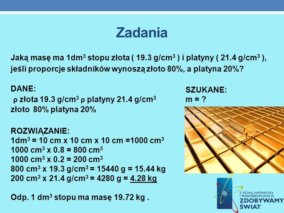 Zadania ρ złota 19.3 g/cm3 ρ platyny 21.4 g/cm3