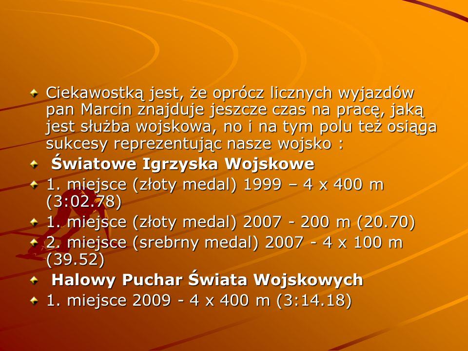 Ciekawostką jest, że oprócz licznych wyjazdów pan Marcin znajduje jeszcze czas na pracę, jaką jest służba wojskowa, no i na tym polu też osiąga sukcesy reprezentując nasze wojsko :