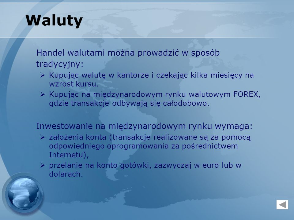 Waluty Handel walutami można prowadzić w sposób tradycyjny: