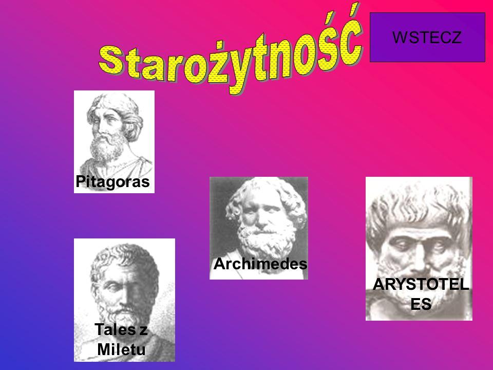 Starożytność WSTECZ Pitagoras Archimedes ARYSTOTELES Tales z Miletu