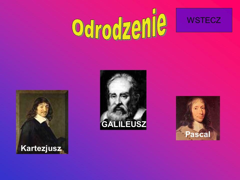 Odrodzenie WSTECZ GALILEUSZ Pascal Kartezjusz