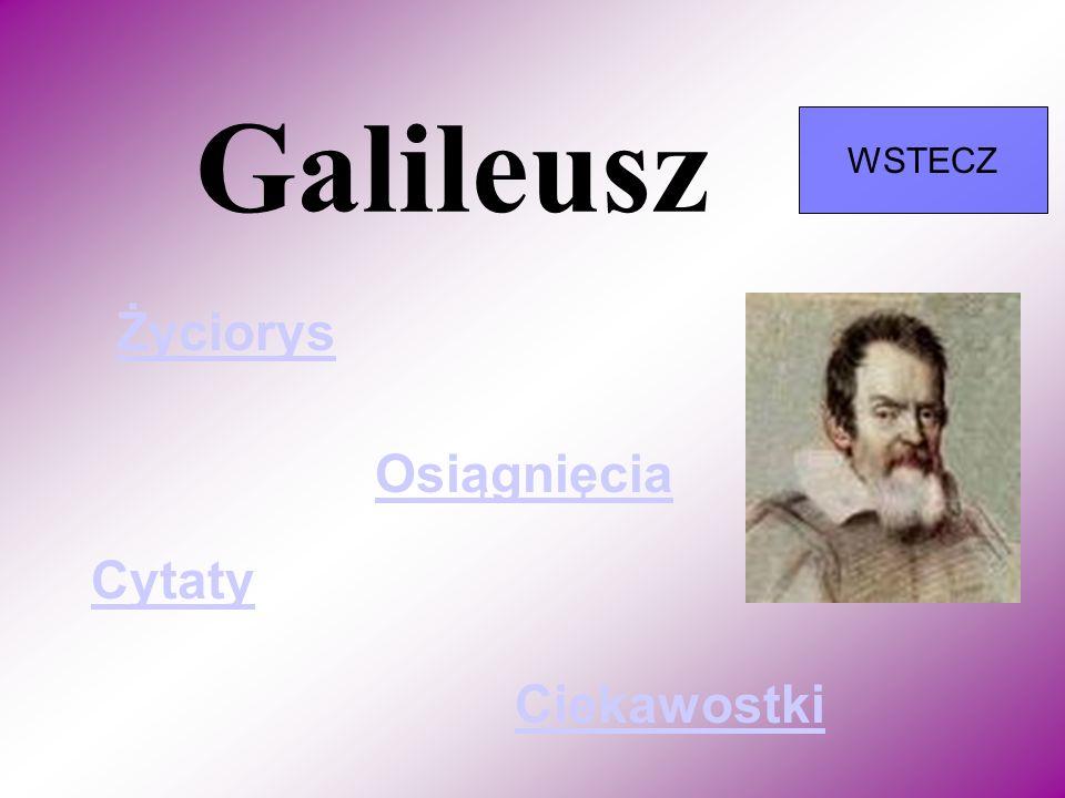Galileusz WSTECZ Życiorys Osiągnięcia Cytaty Ciekawostki