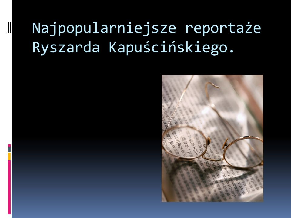 Najpopularniejsze reportaże Ryszarda Kapuścińskiego.