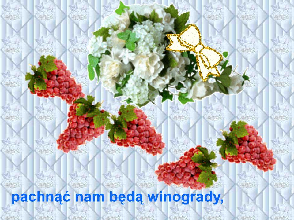 pachnąć nam będą winogrady,