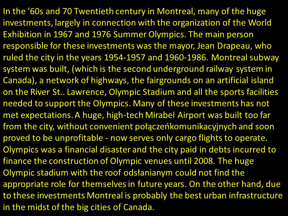 In the 60s and 70 Twentieth century in Montreal, many of the huge investments, largely in connection with the organization of the World Exhibition in 1967 and 1976 Summer Olympics.
