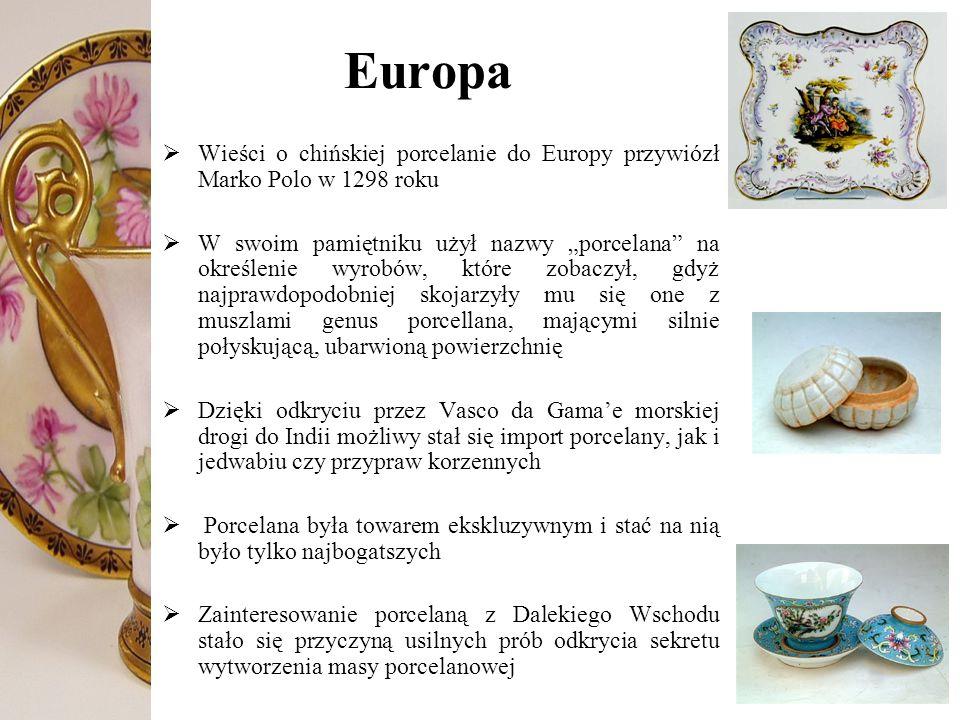 Europa Wieści o chińskiej porcelanie do Europy przywiózł Marko Polo w 1298 roku.