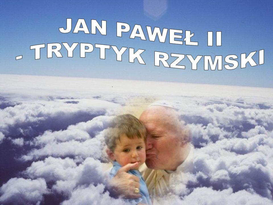 JAN PAWEŁ II - TRYPTYK RZYMSKI