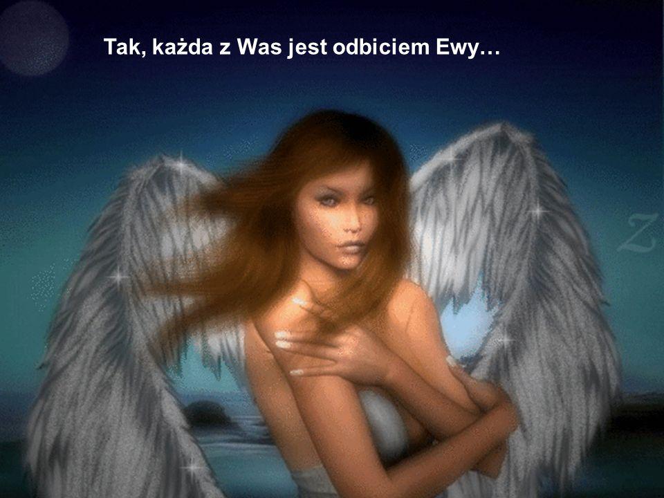 Tak, każda z Was jest odbiciem Ewy…