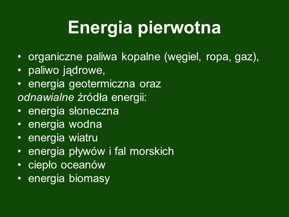 Energia pierwotna organiczne paliwa kopalne (węgiel, ropa, gaz),