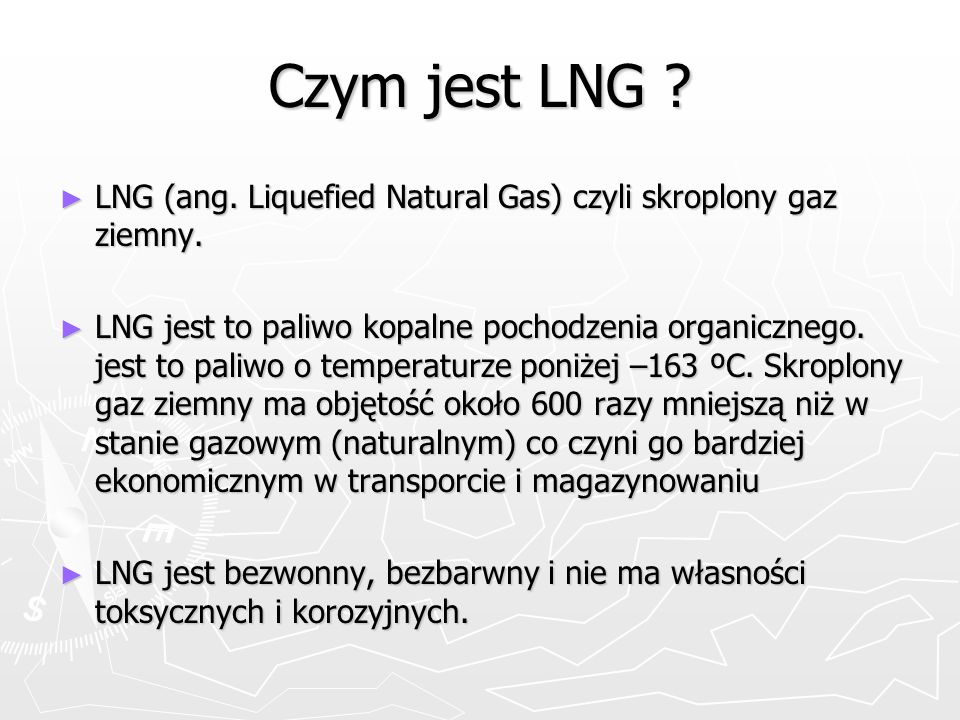 Czym jest LNG LNG (ang. Liquefied Natural Gas) czyli skroplony gaz ziemny.