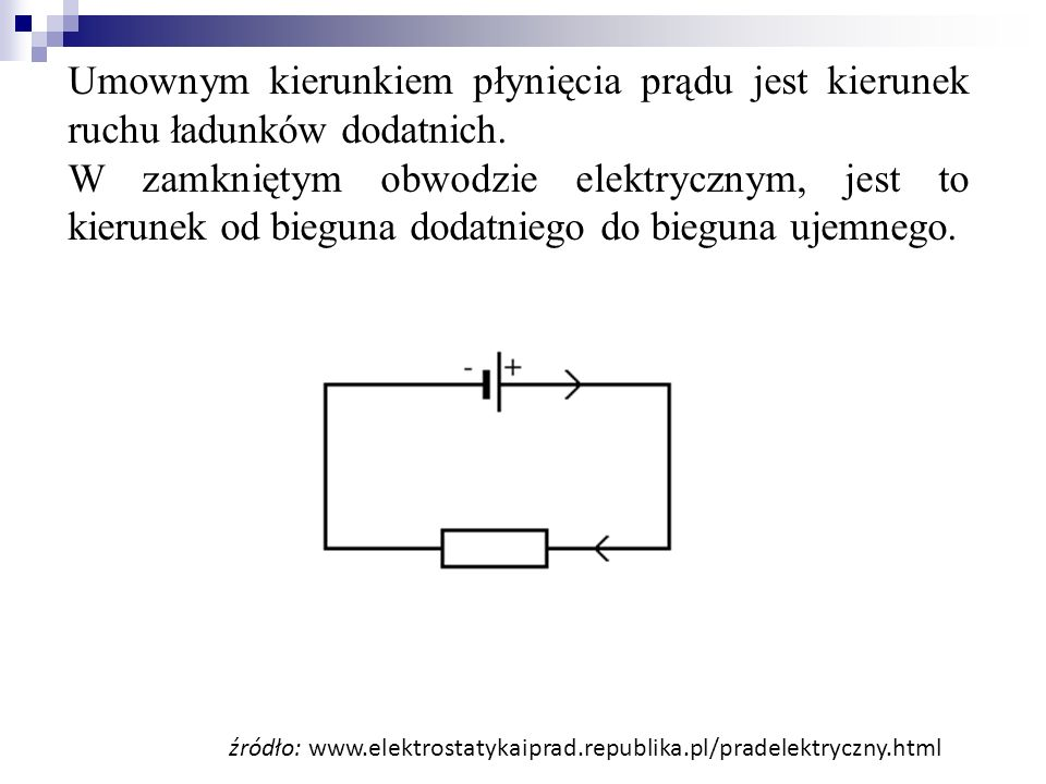 Umownym kierunkiem płynięcia prądu jest kierunek ruchu ładunków dodatnich.