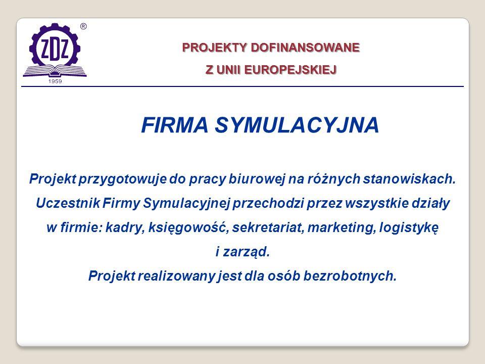 PROJEKTY DOFINANSOWANE Projekt realizowany jest dla osób bezrobotnych.