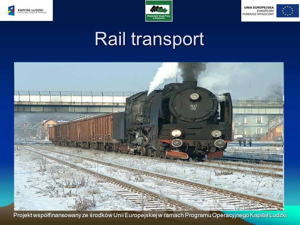Rail transport Projekt współfinansowany ze środków Unii Europejskiej w ramach Programu Operacyjnego Kapitał Ludzki.