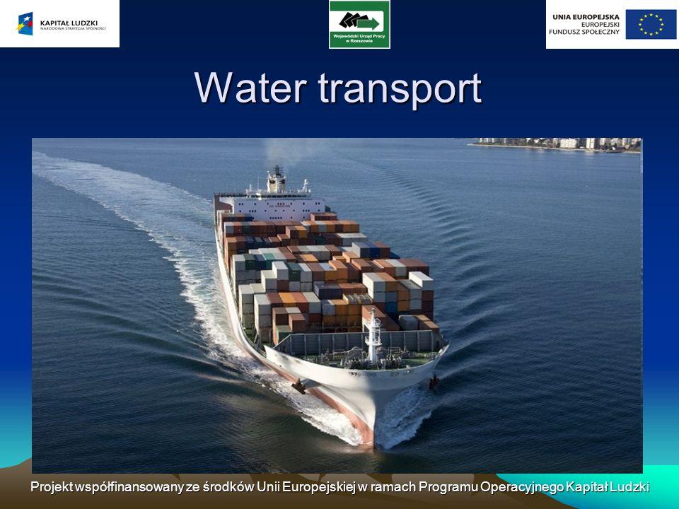 Water transport Projekt współfinansowany ze środków Unii Europejskiej w ramach Programu Operacyjnego Kapitał Ludzki.