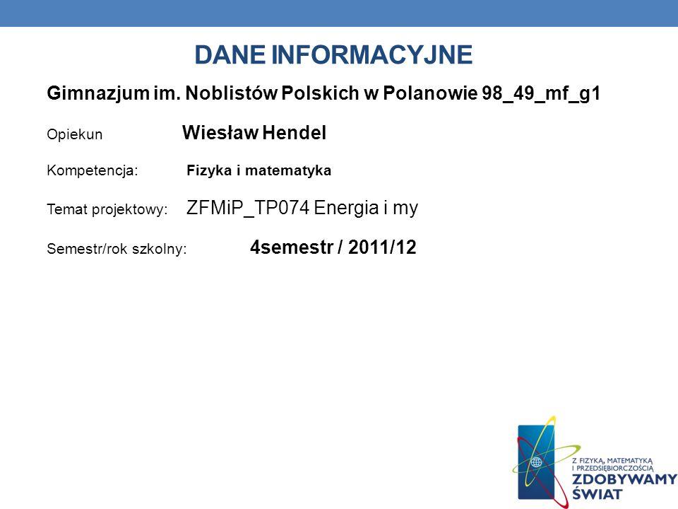 Dane INFORMACYJNE Gimnazjum im. Noblistów Polskich w Polanowie 98_49_mf_g1. Opiekun Wiesław Hendel.