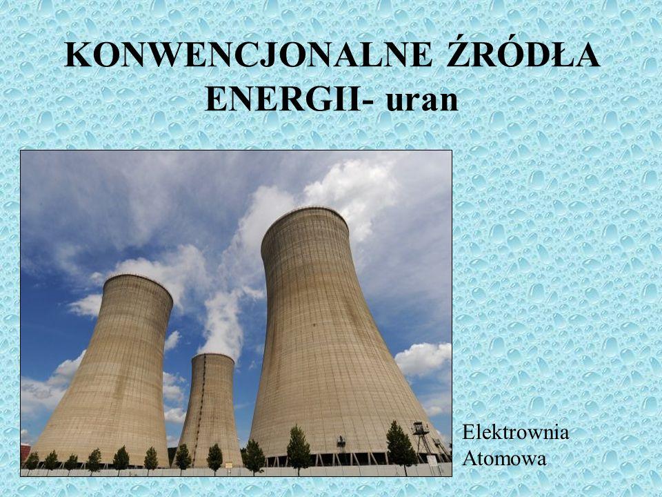 KONWENCJONALNE ŹRÓDŁA ENERGII- uran