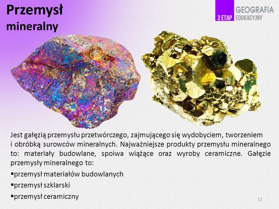 Przemysł mineralny Jest gałęzią przemysłu przetwórczego, zajmującego się wydobyciem, tworzeniem.