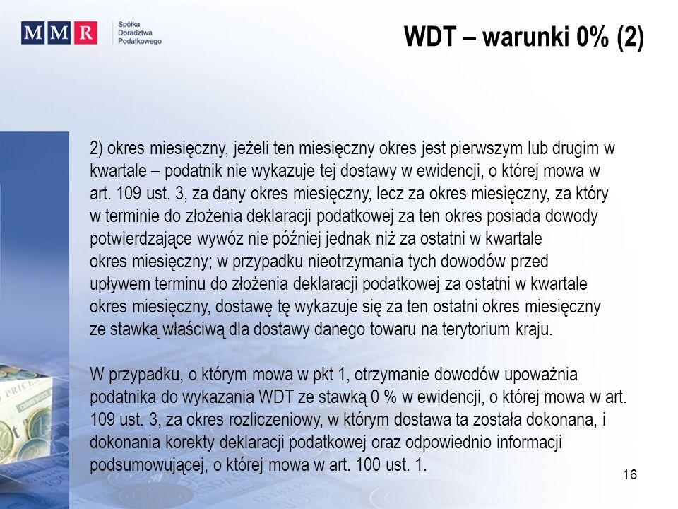 WDT – warunki 0% (2)2) okres miesięczny, jeżeli ten miesięczny okres jest pierwszym lub drugim w.