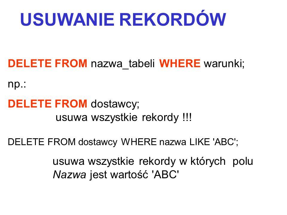 USUWANIE REKORDÓW DELETE FROM nazwa_tabeli WHERE warunki; np.: