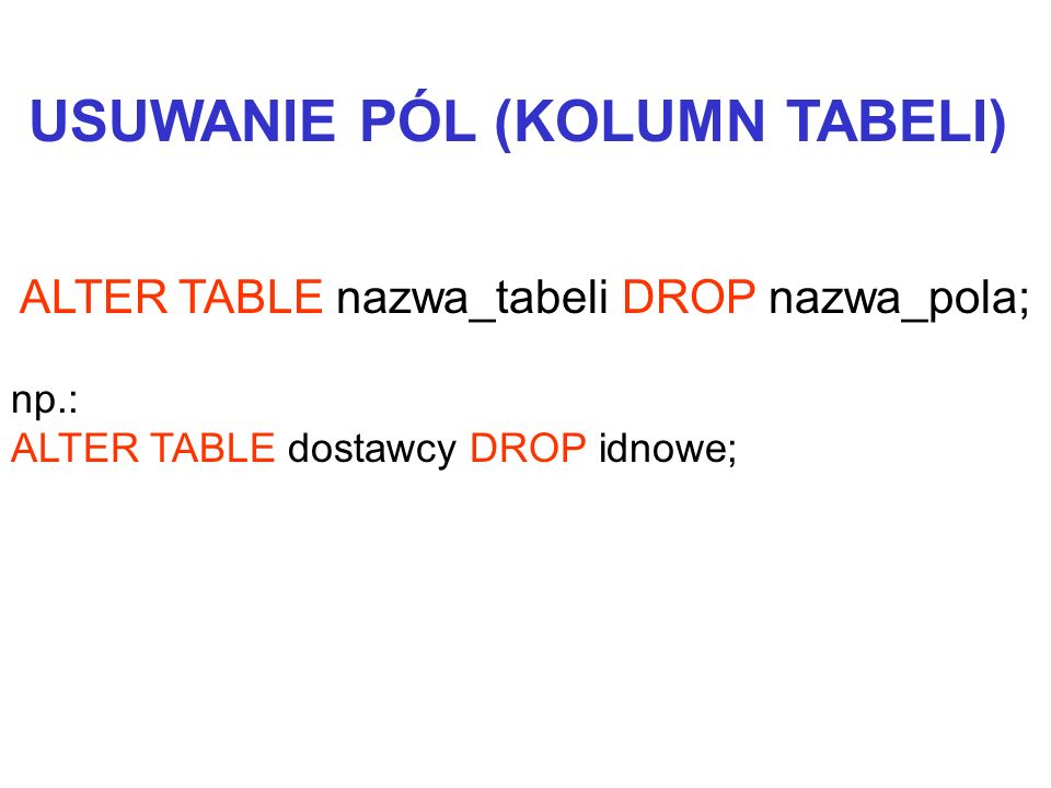 ALTER TABLE nazwa_tabeli DROP nazwa_pola;