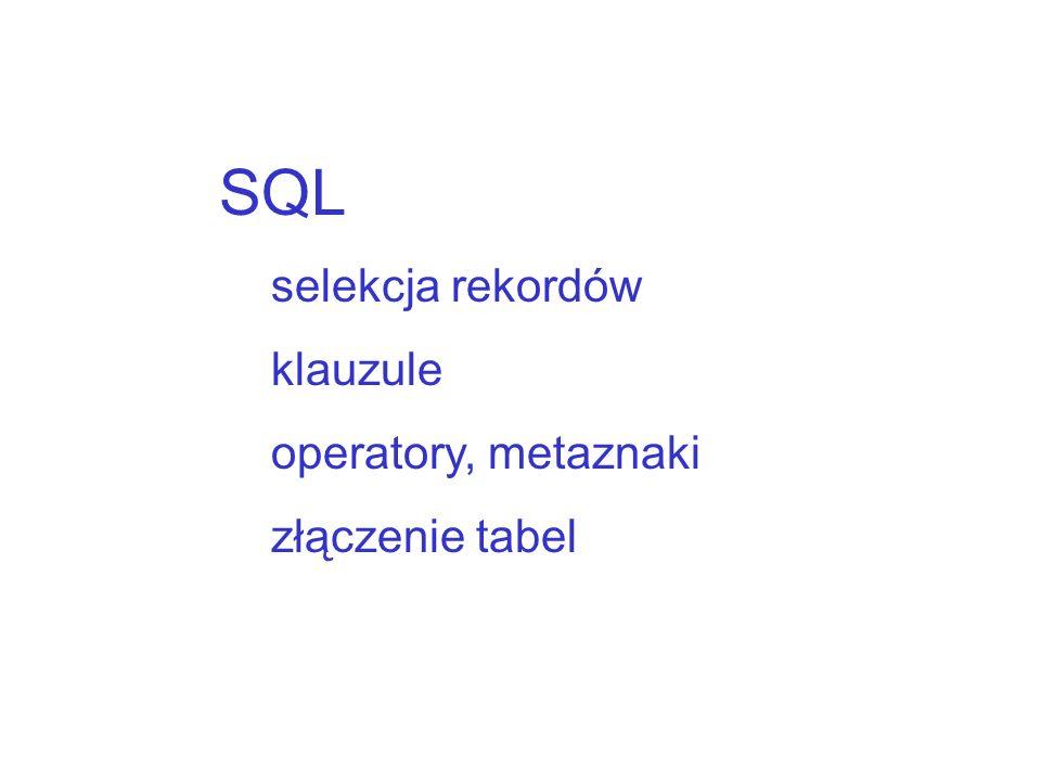 SQL selekcja rekordów klauzule operatory, metaznaki złączenie tabel