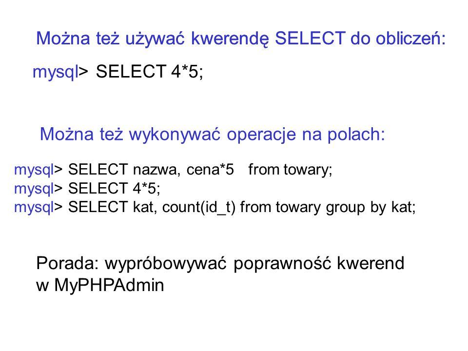 Można też używać kwerendę SELECT do obliczeń: