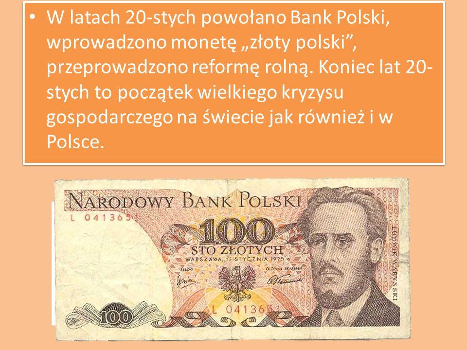 """W latach 20-stych powołano Bank Polski, wprowadzono monetę """"złoty polski , przeprowadzono reformę rolną."""