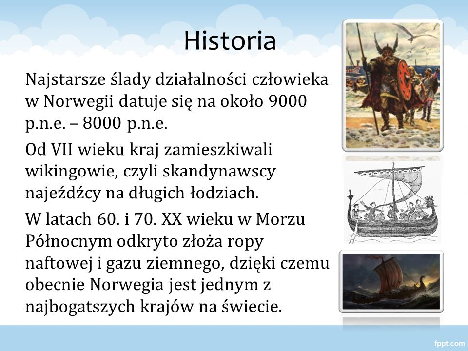 Historia Najstarsze ślady działalności człowieka w Norwegii datuje się na około 9000 p.n.e. – 8000 p.n.e.