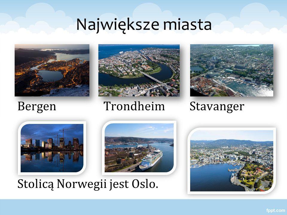 Największe miasta Bergen Trondheim Stavanger Stolicą Norwegii jest Oslo.